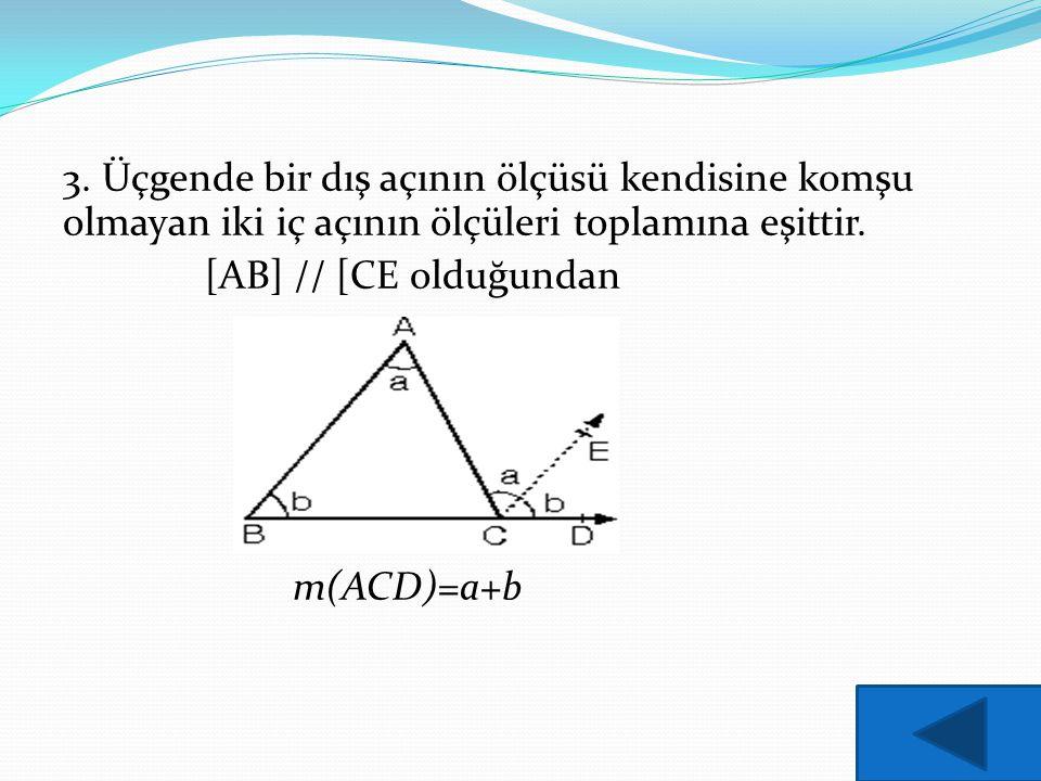 3. Üçgende bir dış açının ölçüsü kendisine komşu olmayan iki iç açının ölçüleri toplamına eşittir.
