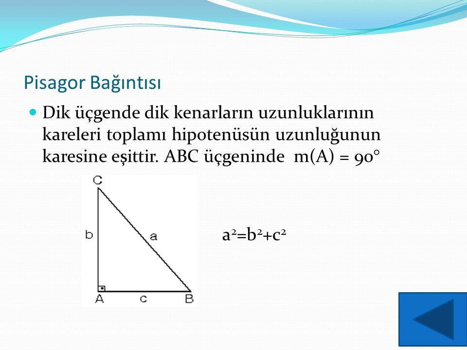 Pisagor Bağıntısı Dik üçgende dik kenarların uzunluklarının kareleri toplamı hipotenüsün uzunluğunun karesine eşittir. ABC üçgeninde m(A) = 90°