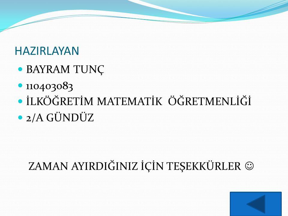 HAZIRLAYAN BAYRAM TUNÇ 110403083 İLKÖĞRETİM MATEMATİK ÖĞRETMENLİĞİ