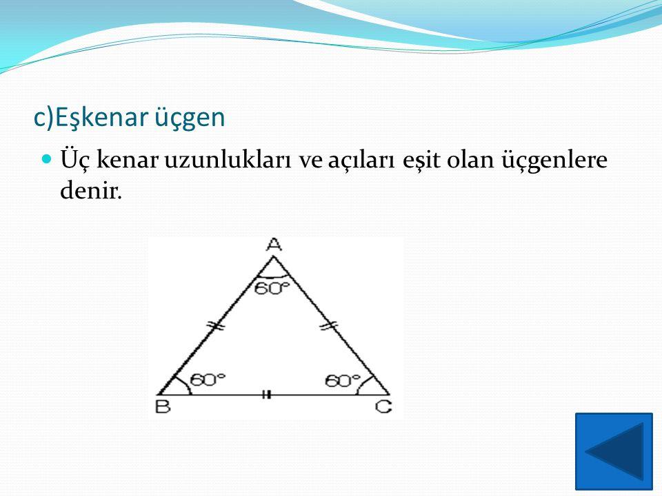 c)Eşkenar üçgen Üç kenar uzunlukları ve açıları eşit olan üçgenlere denir.