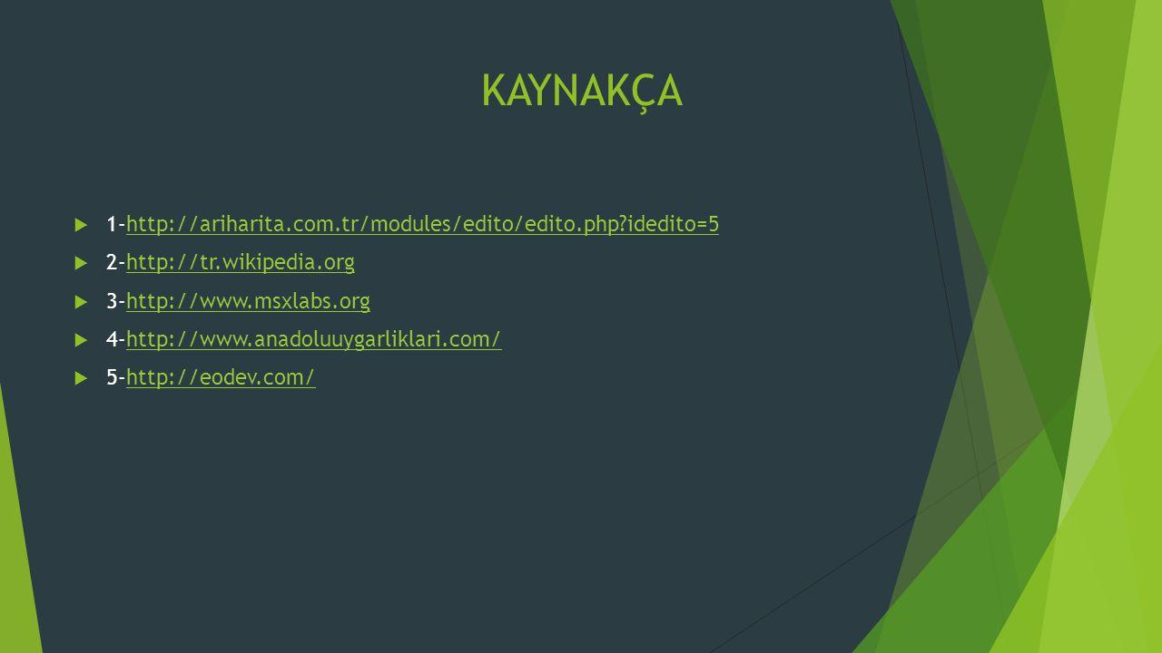 KAYNAKÇA 1-http://ariharita.com.tr/modules/edito/edito.php idedito=5