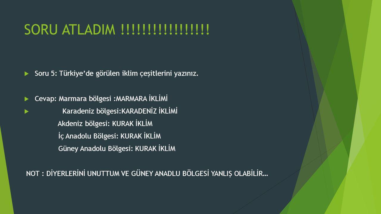SORU ATLADIM !!!!!!!!!!!!!!!!! Soru 5: Türkiye'de görülen iklim çeşitlerini yazınız. Cevap: Marmara bölgesi :MARMARA İKLİMİ.