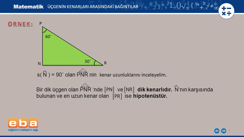 ÖRNEK: s( N ) = 90˚ olan PNR nin kenar uzunluklarını inceleyelim.