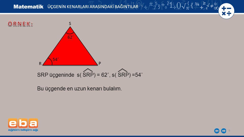 ÖRNEK: SRP üçgeninde s( SRP) = 62˚, s( SRP) =54˚