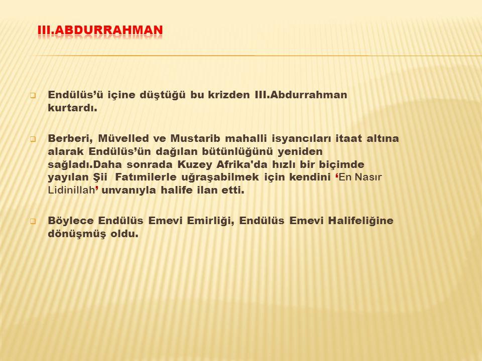III.ABDURRAHMAN Endülüs'ü içine düştüğü bu krizden III.Abdurrahman kurtardı.