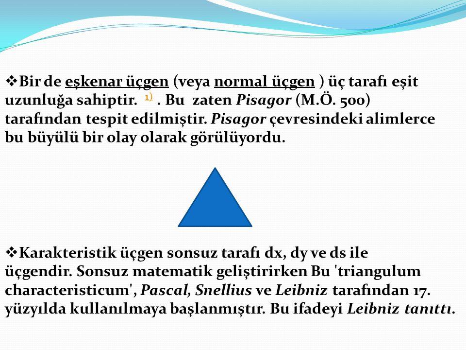 Bir de eşkenar üçgen (veya normal üçgen ) üç tarafı eşit uzunluğa sahiptir. 1) . Bu zaten Pisagor (M.Ö. 500) tarafından tespit edilmiştir. Pisagor çevresindeki alimlerce bu büyülü bir olay olarak görülüyordu.