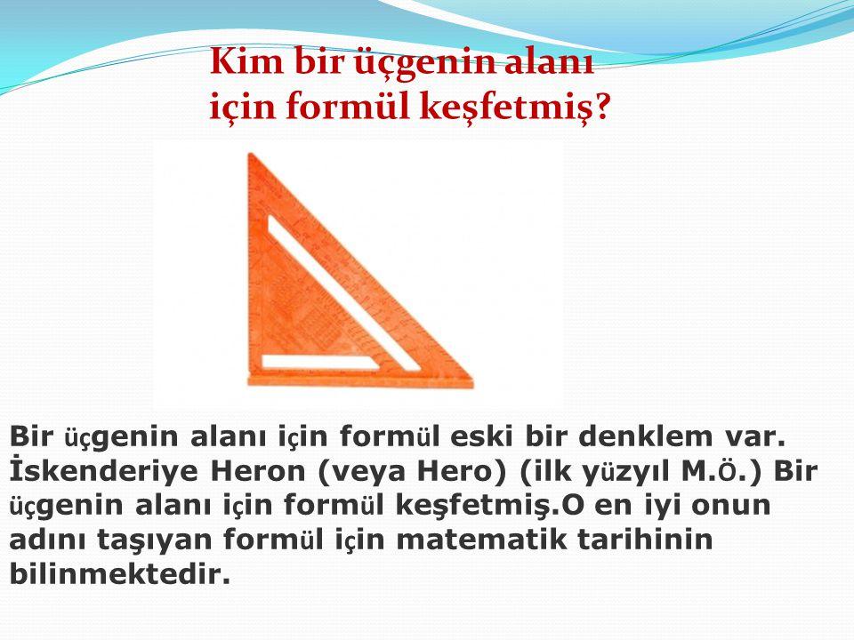 Kim bir üçgenin alanı için formül keşfetmiş