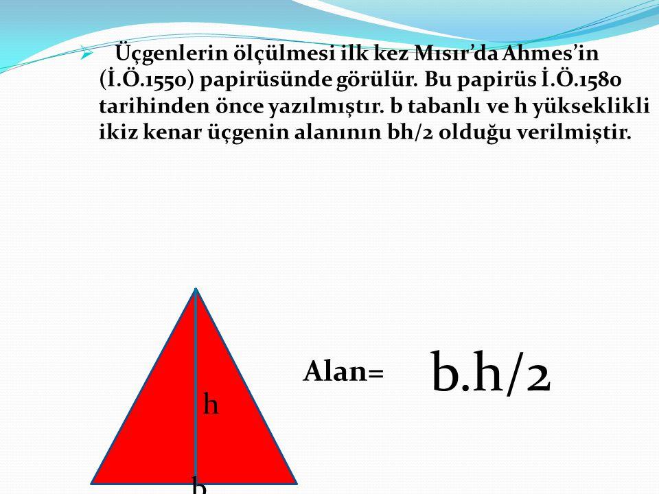Üçgenlerin ölçülmesi ilk kez Mısır'da Ahmes'in (İ. Ö