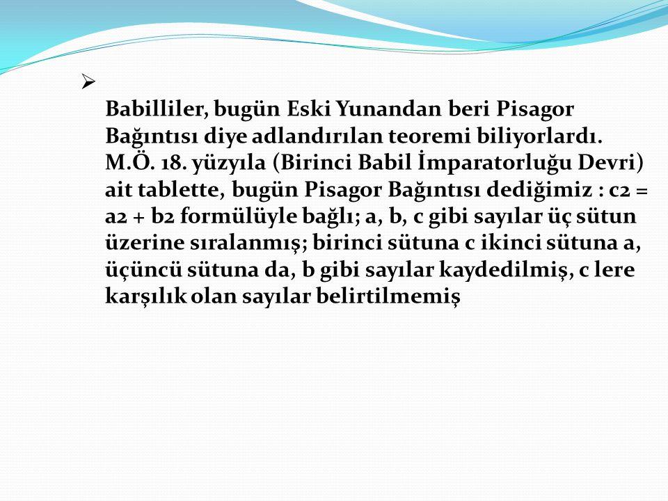 Babilliler, bugün Eski Yunandan beri Pisagor Bağıntısı diye adlandırılan teoremi biliyorlardı.