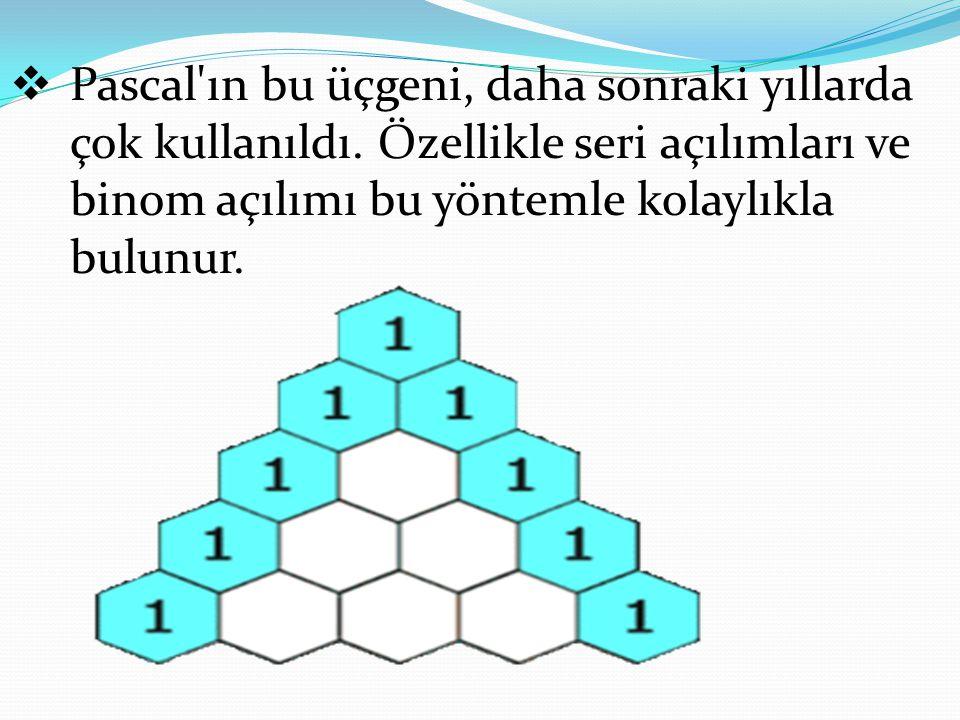 Pascal ın bu üçgeni, daha sonraki yıllarda çok kullanıldı