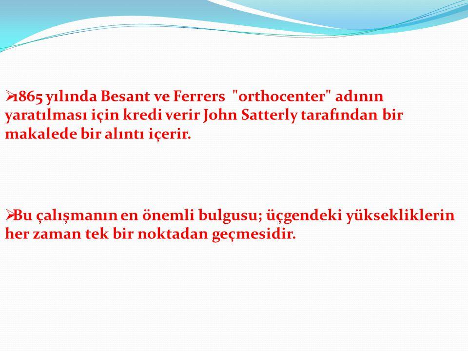 1865 yılında Besant ve Ferrers orthocenter adının yaratılması için kredi verir John Satterly tarafından bir makalede bir alıntı içerir.