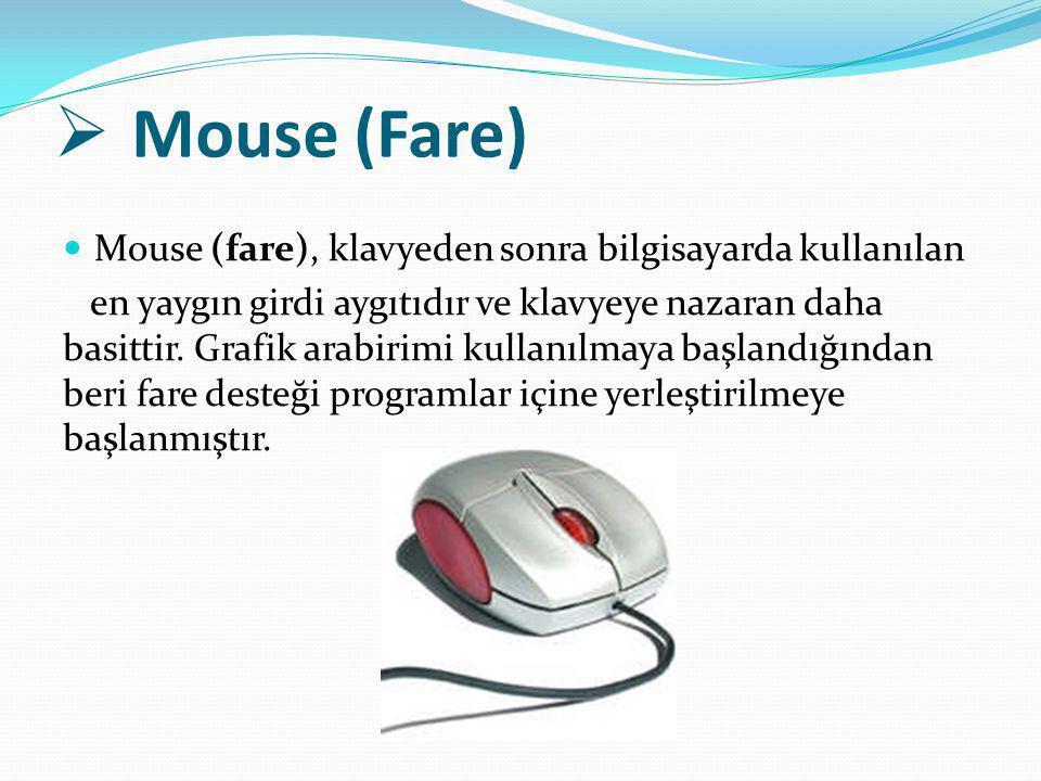 Mouse (Fare) Mouse (fare), klavyeden sonra bilgisayarda kullanılan