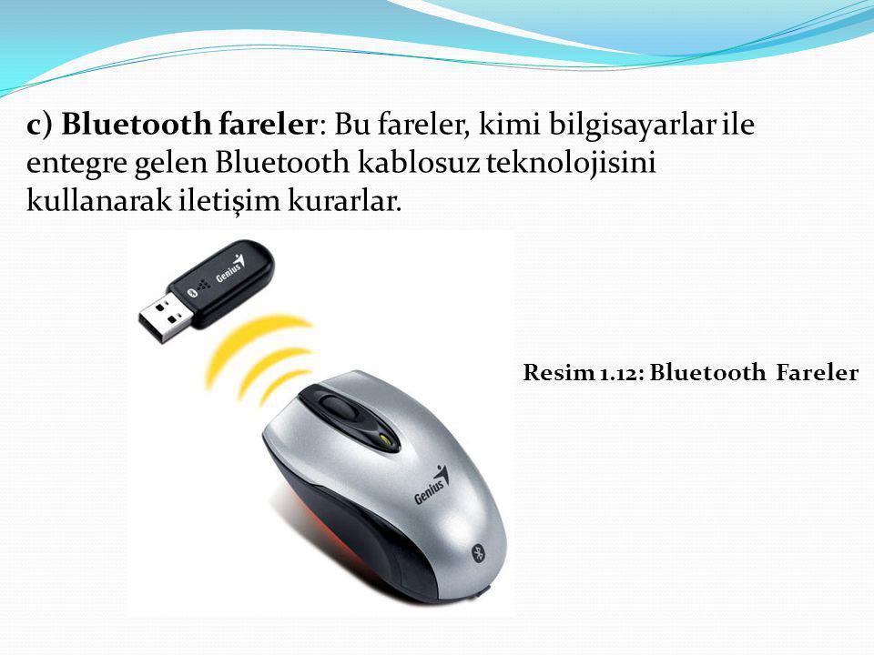 c) Bluetooth fareler: Bu fareler, kimi bilgisayarlar ile entegre gelen Bluetooth kablosuz teknolojisini kullanarak iletişim kurarlar.