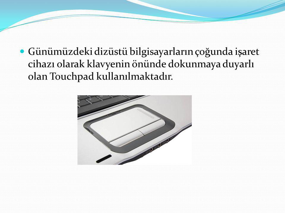 Günümüzdeki dizüstü bilgisayarların çoğunda işaret cihazı olarak klavyenin önünde dokunmaya duyarlı olan Touchpad kullanılmaktadır.