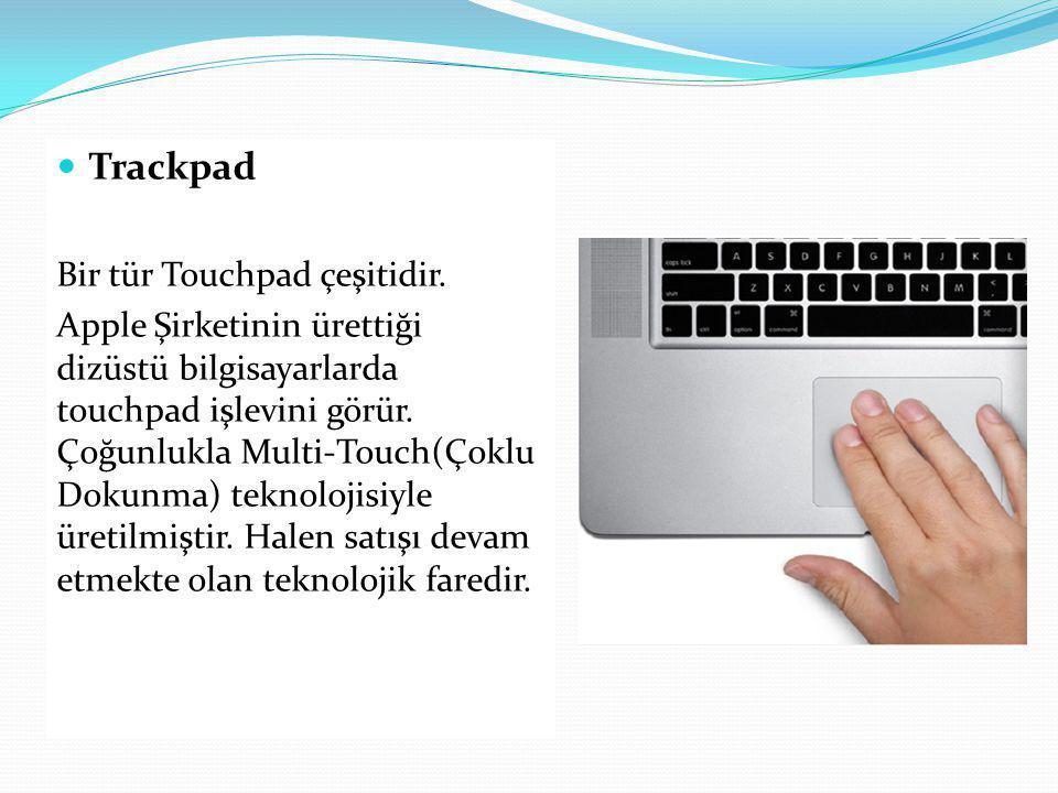 Trackpad Bir tür Touchpad çeşitidir.