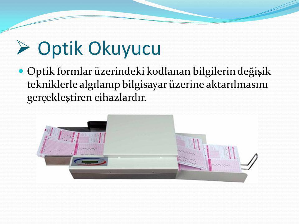 Optik Okuyucu Optik formlar üzerindeki kodlanan bilgilerin değişik tekniklerle algılanıp bilgisayar üzerine aktarılmasını gerçekleştiren cihazlardır.