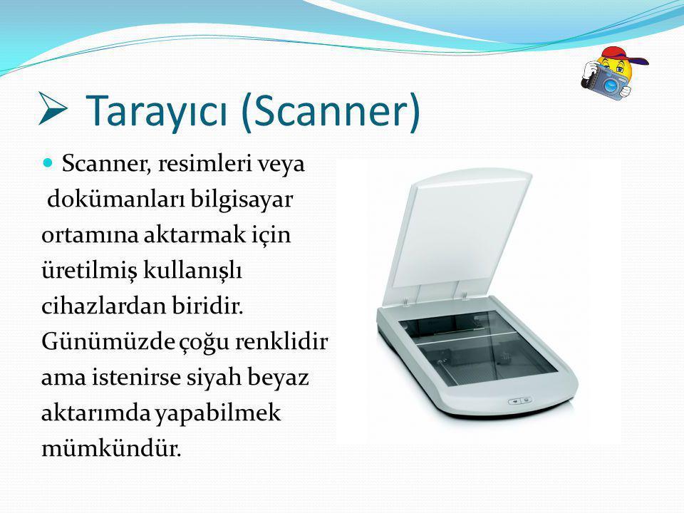 Tarayıcı (Scanner) Scanner, resimleri veya dokümanları bilgisayar