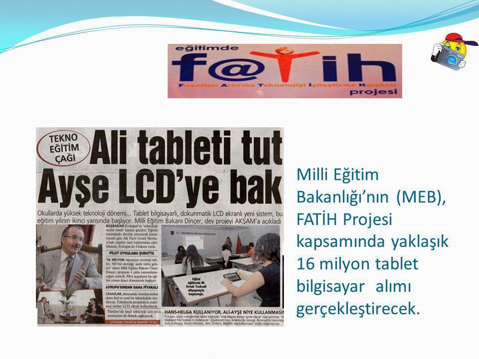 Milli Eğitim Bakanlığı'nın (MEB), FATİH Projesi kapsamında yaklaşık 16 milyon tablet bilgisayar alımı gerçekleştirecek.