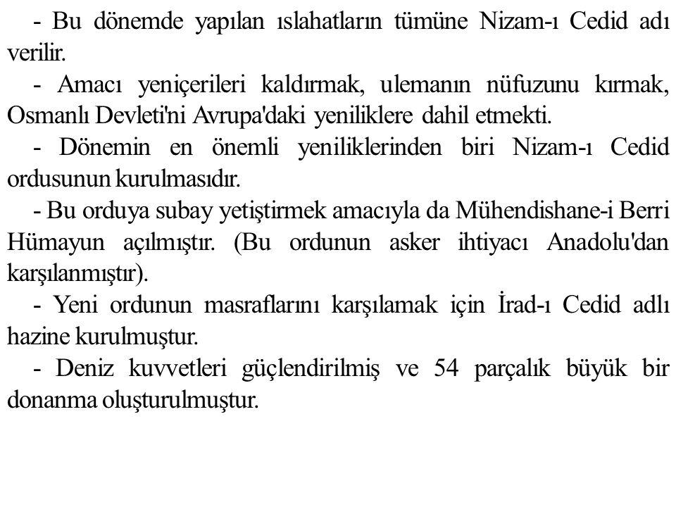 - Bu dönemde yapılan ıslahatların tümüne Nizam-ı Cedid adı verilir