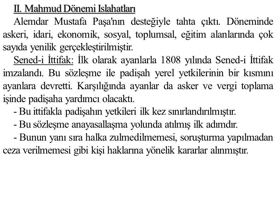 II. Mahmud Dönemi Islahatları Alemdar Mustafa Paşa nın desteğiyle tahta çıktı.