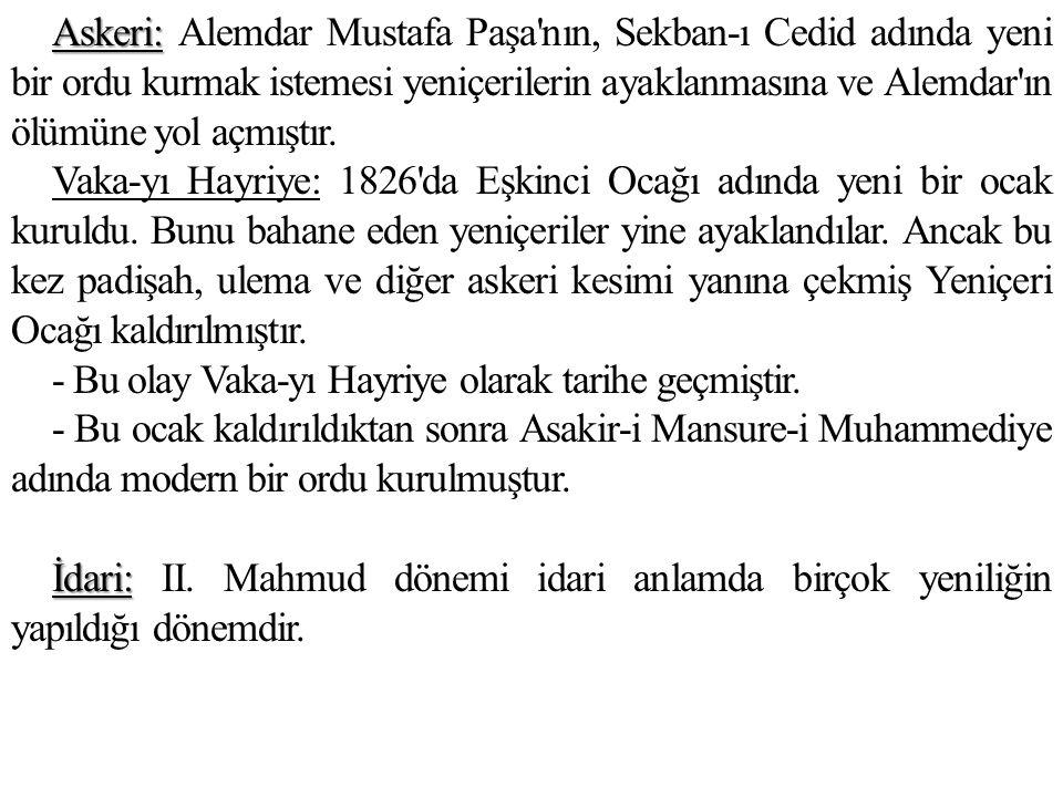 Askeri: Alemdar Mustafa Paşa nın, Sekban-ı Cedid adında yeni bir ordu kurmak istemesi yeniçerilerin ayaklanmasına ve Alemdar ın ölümüne yol açmıştır.