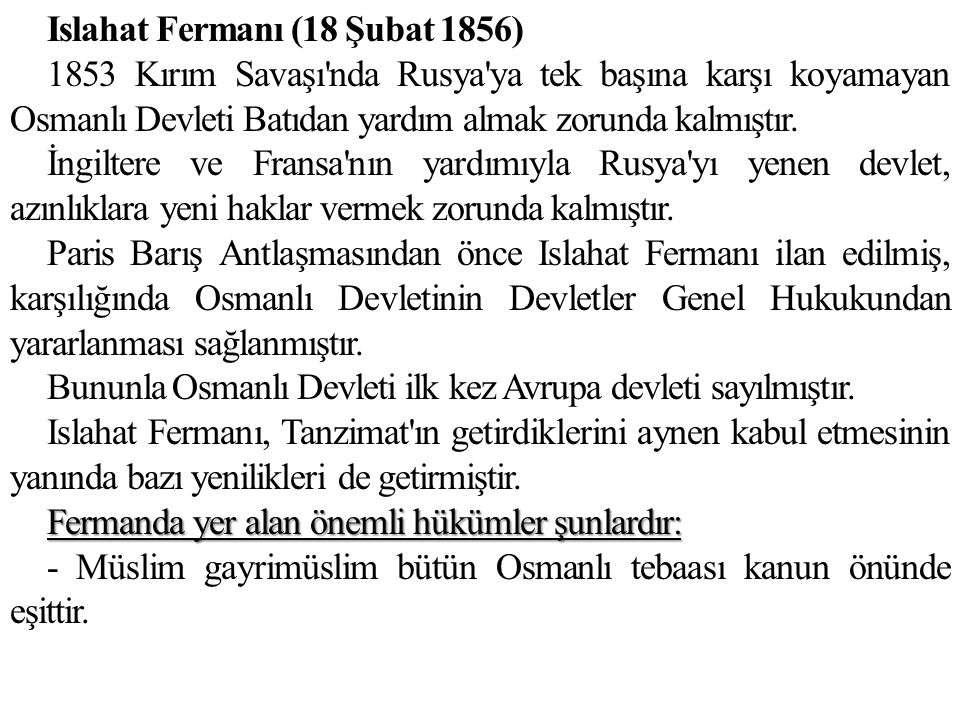Islahat Fermanı (18 Şubat 1856) 1853 Kırım Savaşı nda Rusya ya tek başına karşı koyamayan Osmanlı Devleti Batıdan yardım almak zorunda kalmıştır.