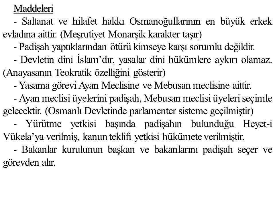 Maddeleri - Saltanat ve hilafet hakkı Osmanoğullarının en büyük erkek evladına aittir.