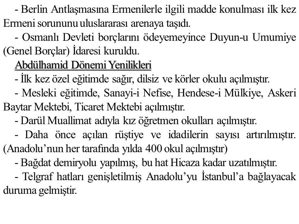- Berlin Antlaşmasına Ermenilerle ilgili madde konulması ilk kez Ermeni sorununu uluslararası arenaya taşıdı.