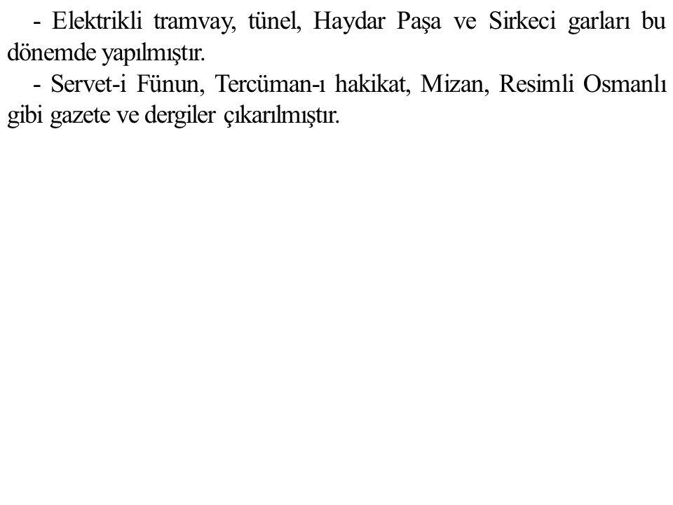 - Elektrikli tramvay, tünel, Haydar Paşa ve Sirkeci garları bu dönemde yapılmıştır.