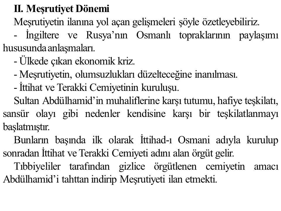 II. Meşrutiyet Dönemi Meşrutiyetin ilanına yol açan gelişmeleri şöyle özetleyebiliriz.