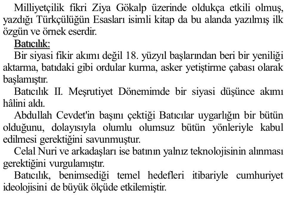 Milliyetçilik fikri Ziya Gökalp üzerinde oldukça etkili olmuş, yazdığı Türkçülüğün Esasları isimli kitap da bu alanda yazılmış ilk özgün ve örnek eserdir.