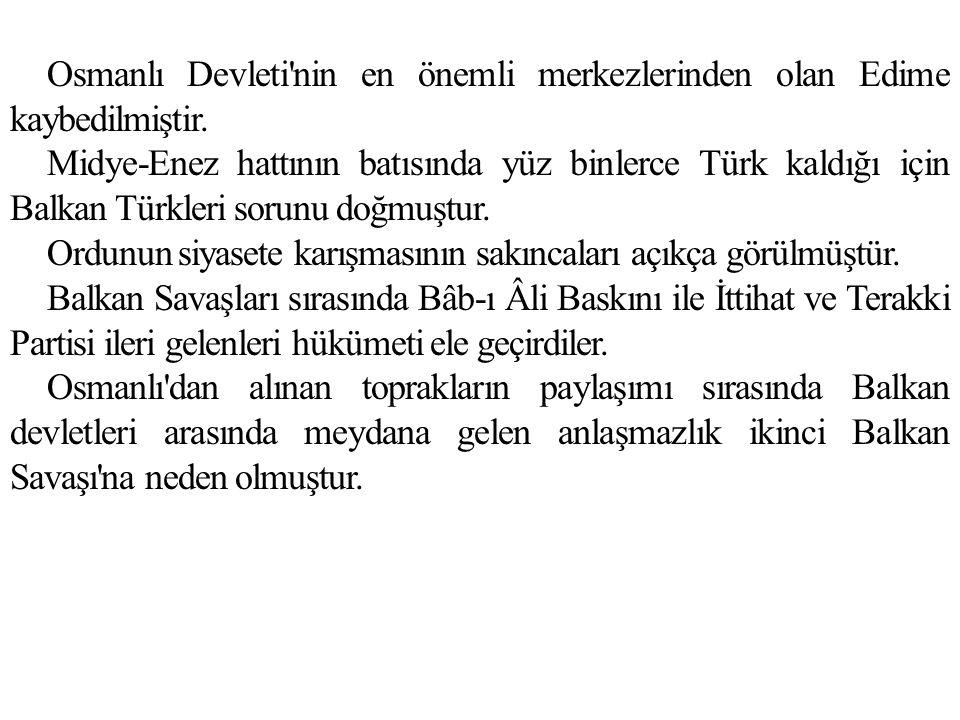 Osmanlı Devleti nin en önemli merkezlerinden olan Edime kaybedilmiştir