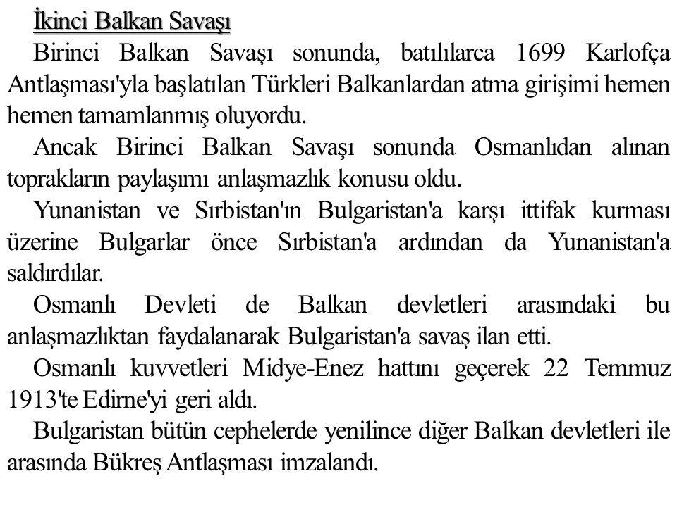 İkinci Balkan Savaşı Birinci Balkan Savaşı sonunda, batılılarca 1699 Karlofça Antlaşması yla başlatılan Türkleri Balkanlardan atma girişimi hemen hemen tamamlanmış oluyordu.
