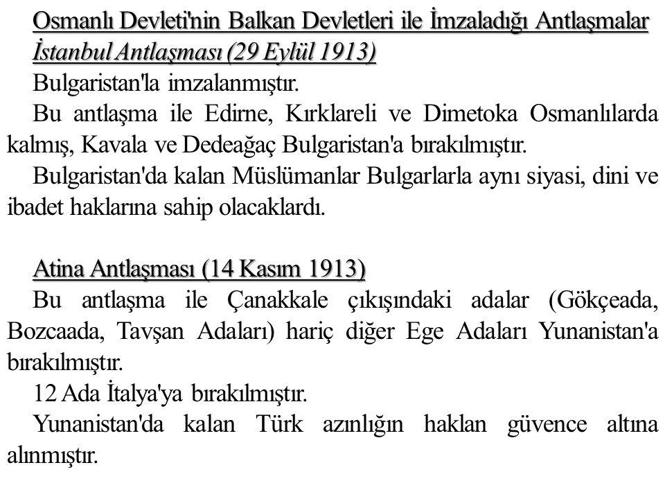 Osmanlı Devleti nin Balkan Devletleri ile İmzaladığı Antlaşmalar İstanbul Antlaşması (29 Eylül 1913) Bulgaristan la imzalanmıştır.