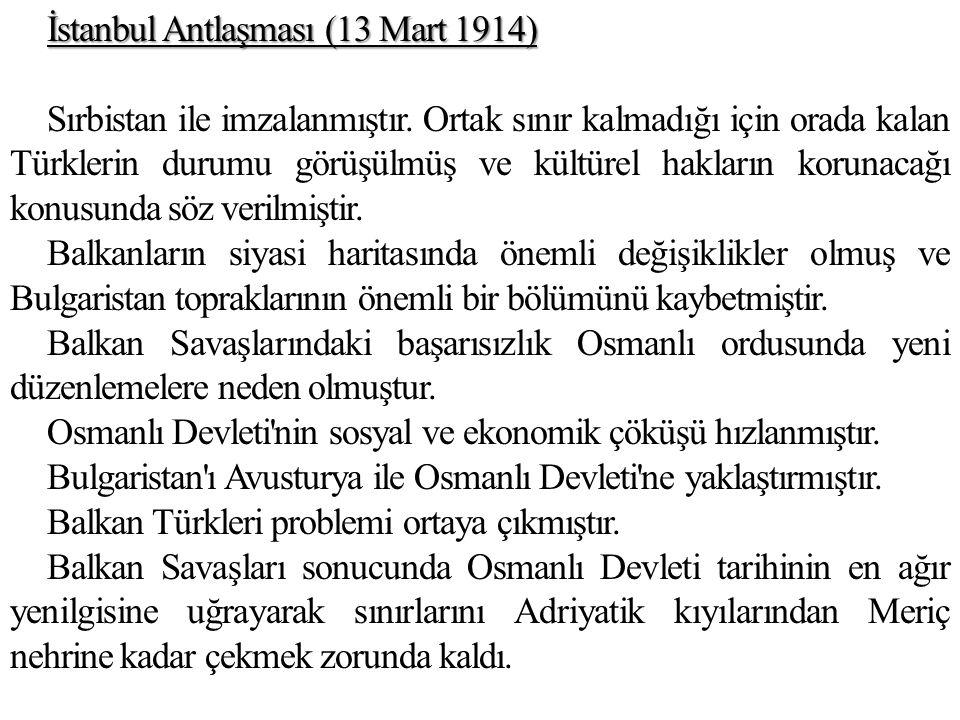 İstanbul Antlaşması (13 Mart 1914) Sırbistan ile imzalanmıştır