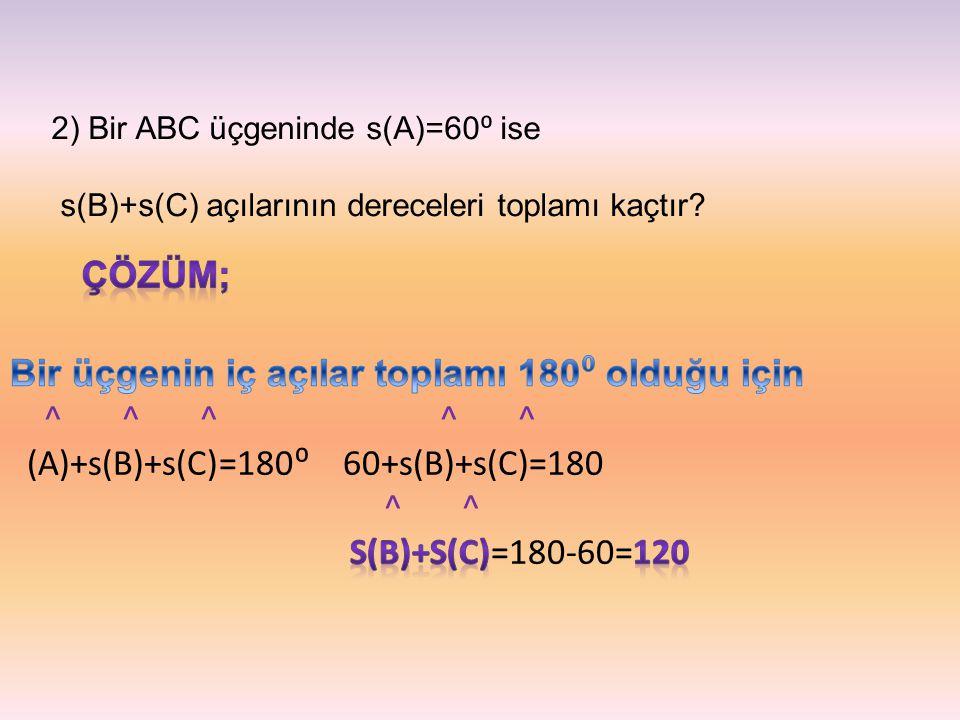 Bir üçgenin iç açılar toplamı 180⁰ olduğu için ^ ^ ^ ^ ^