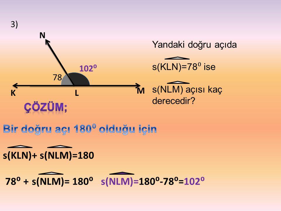 Bir doğru açı 180⁰ olduğu için s(KLN)+ s(NLM)=180
