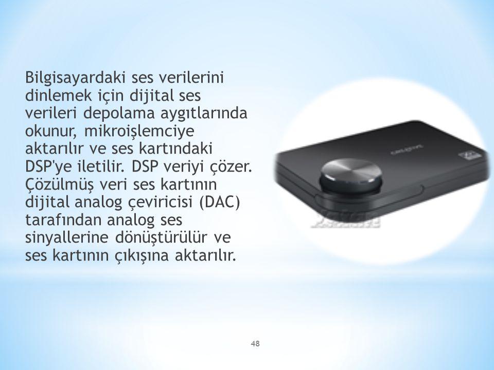Bilgisayardaki ses verilerini dinlemek için dijital ses verileri depolama aygıtlarında okunur, mikroişlemciye aktarılır ve ses kartındaki DSP ye iletilir.