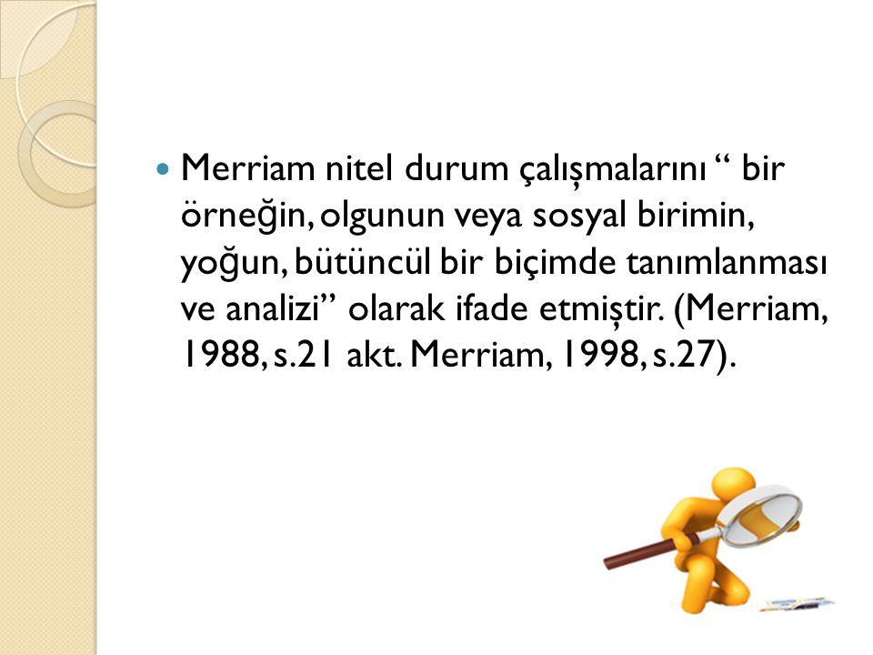 Merriam nitel durum çalışmalarını bir örneğin, olgunun veya sosyal birimin, yoğun, bütüncül bir biçimde tanımlanması ve analizi olarak ifade etmiştir.