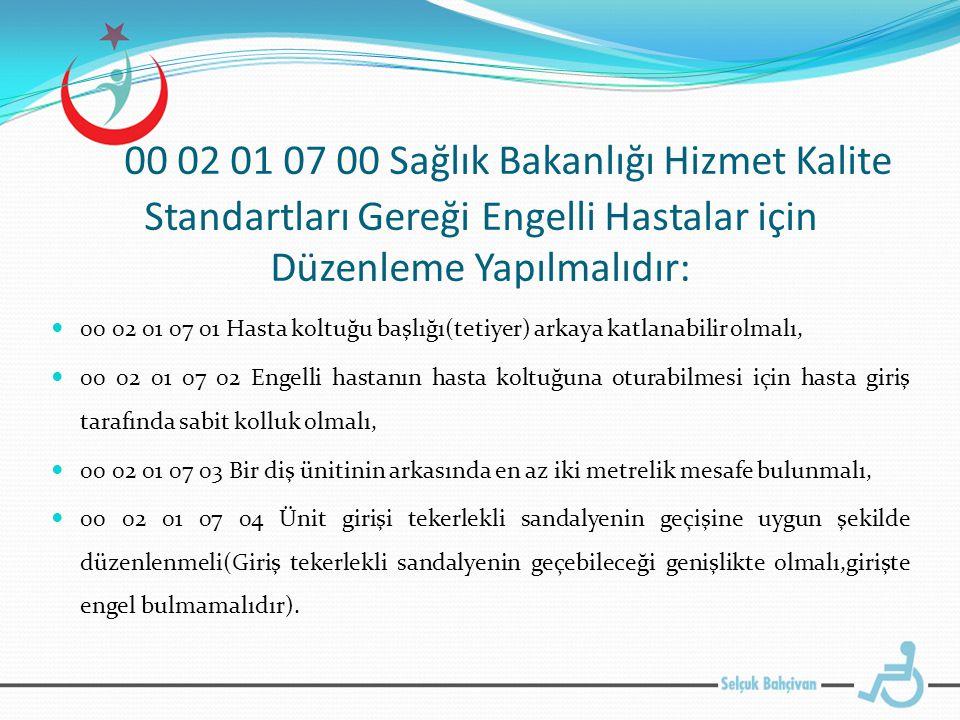 00 02 01 07 00 Sağlık Bakanlığı Hizmet Kalite Standartları Gereği Engelli Hastalar için Düzenleme Yapılmalıdır: