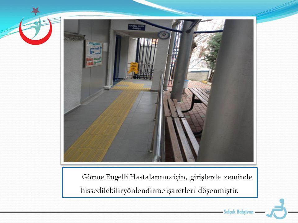 Görme Engelli Hastalarımız için, girişlerde zeminde hissedilebilir yönlendirme işaretleri döşenmiştir.