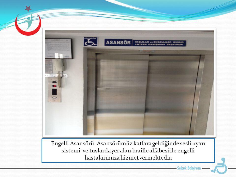 Engelli Asansörü: Asansörümüz katlara geldiğinde sesli uyarı sistemi ve tuşlarda yer alan braille alfabesi ile engelli hastalarımıza hizmet vermektedir.