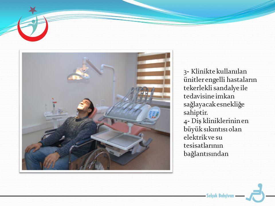 3- Klinikte kullanılan ünitler engelli hastaların tekerlekli sandalye ile tedavisine imkan sağlayacak esnekliğe sahiptir.