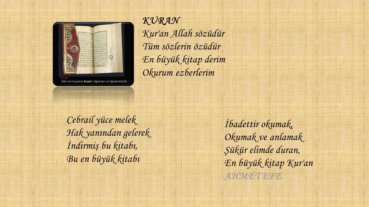 KURAN Kur an Allah sözüdür Tüm sözlerin özüdür En büyük kitap derim Okurum ezberlerim