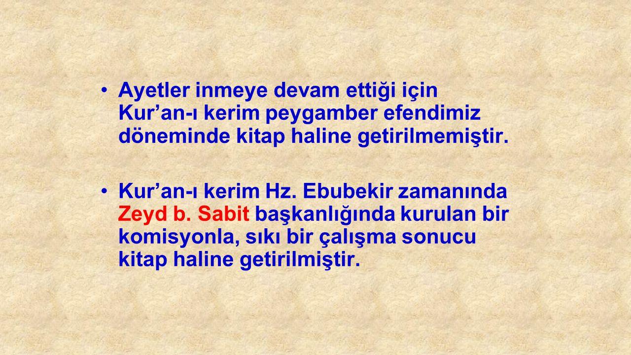 Ayetler inmeye devam ettiği için Kur'an-ı kerim peygamber efendimiz döneminde kitap haline getirilmemiştir.