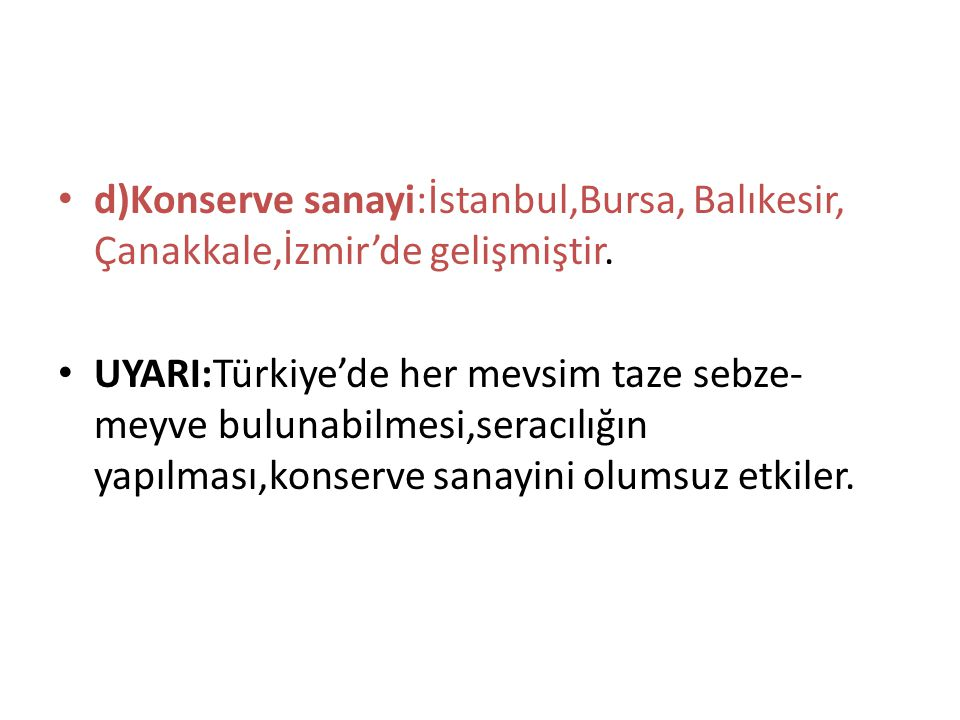 d)Konserve sanayi:İstanbul,Bursa, Balıkesir, Çanakkale,İzmir'de gelişmiştir.