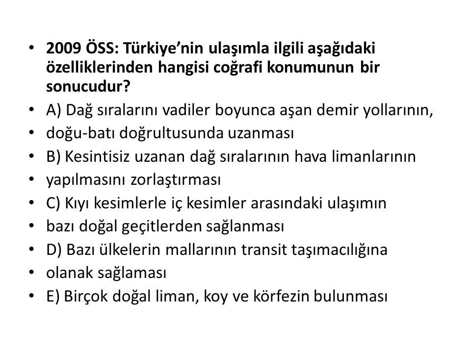2009 ÖSS: Türkiye'nin ulaşımla ilgili aşağıdaki özelliklerinden hangisi coğrafi konumunun bir sonucudur