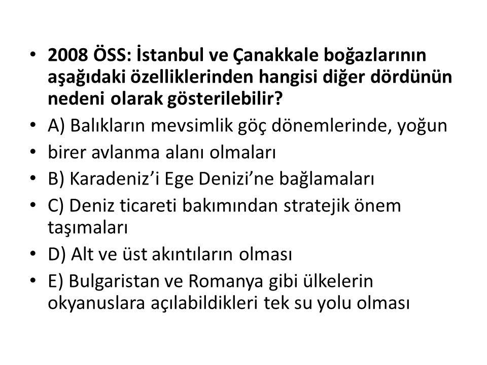 2008 ÖSS: İstanbul ve Çanakkale boğazlarının aşağıdaki özelliklerinden hangisi diğer dördünün nedeni olarak gösterilebilir
