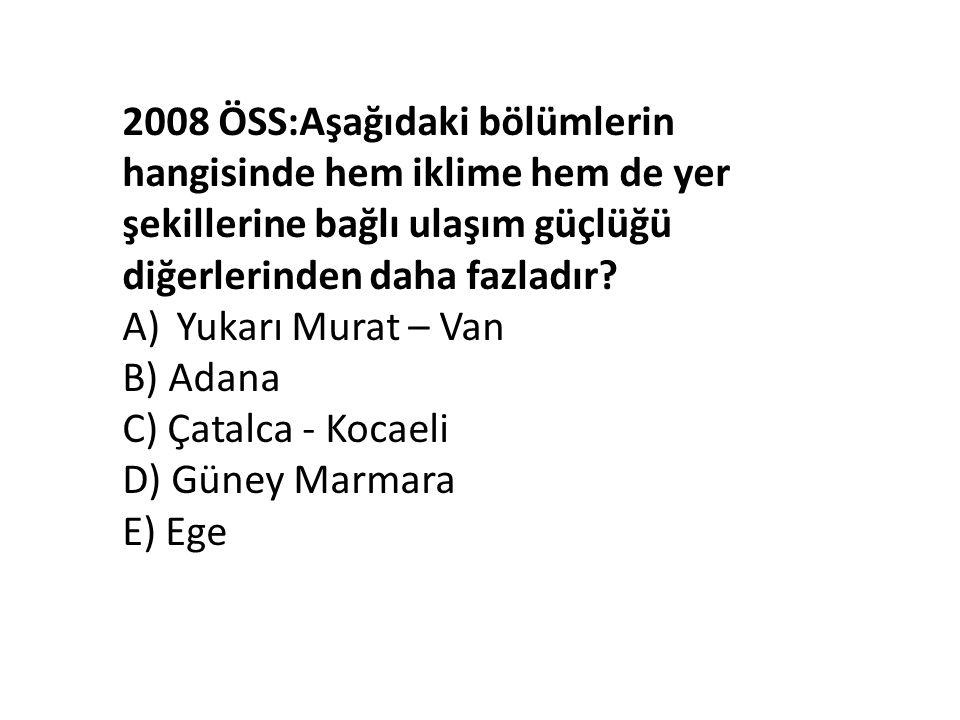 2008 ÖSS:Aşağıdaki bölümlerin hangisinde hem iklime hem de yer şekillerine bağlı ulaşım güçlüğü diğerlerinden daha fazladır