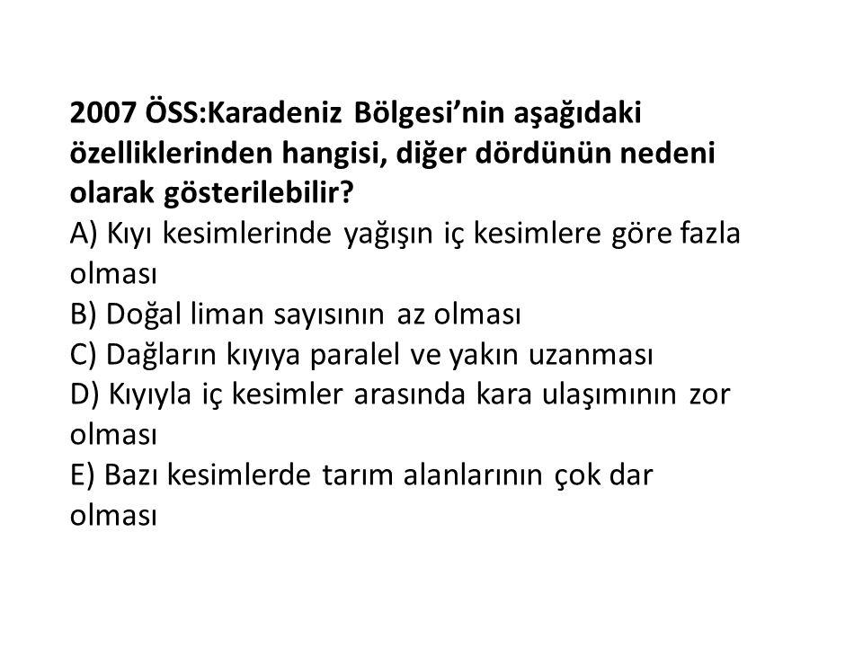 2007 ÖSS:Karadeniz Bölgesi'nin aşağıdaki özelliklerinden hangisi, diğer dördünün nedeni olarak gösterilebilir